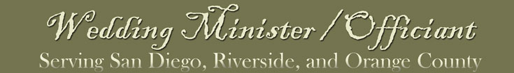 Wedding Minister/Officiant serving San Diego, Riverside, and Orange County California